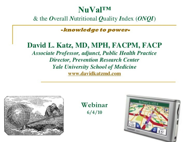 NuVal™ & the Overall Nutritional Quality Index (ONQI)            -knowledge to power-David L. Katz, MD, MPH, FACPM, FACP A...