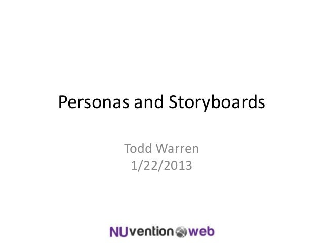 Personas and Storyboards       Todd Warren        1/22/2013