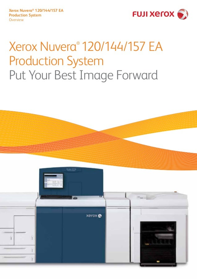 Xerox Nuvera® 120/144/157 EA Production System Overview Xerox Nuvera® 120/144/157 EA Production System Put Your Best Image...