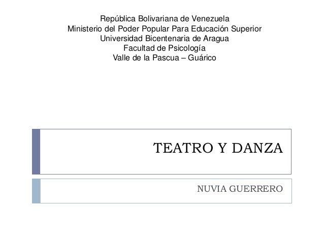 TEATRO Y DANZA NUVIA GUERRERO República Bolivariana de Venezuela Ministerio del Poder Popular Para Educación Superior Univ...