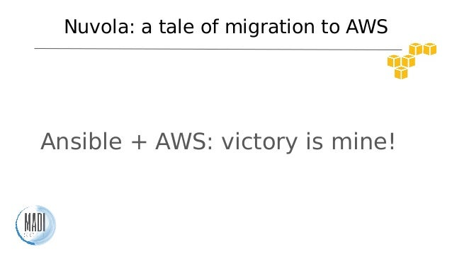 Nuvola: a tale of migration to AWS Ansible + AWS: victory is mine!