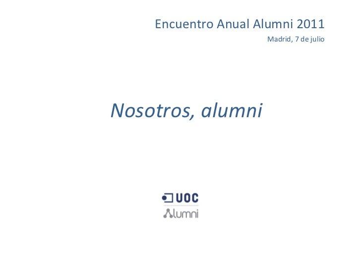 Encuentro Anual Alumni 2011 Madrid, 7 de julio Nosotros, alumni