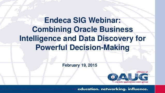 Endeca SIG Webinar: Combining Oracle Business Intelligence and Data Discovery for Powerful Decision-Making February 19, 20...