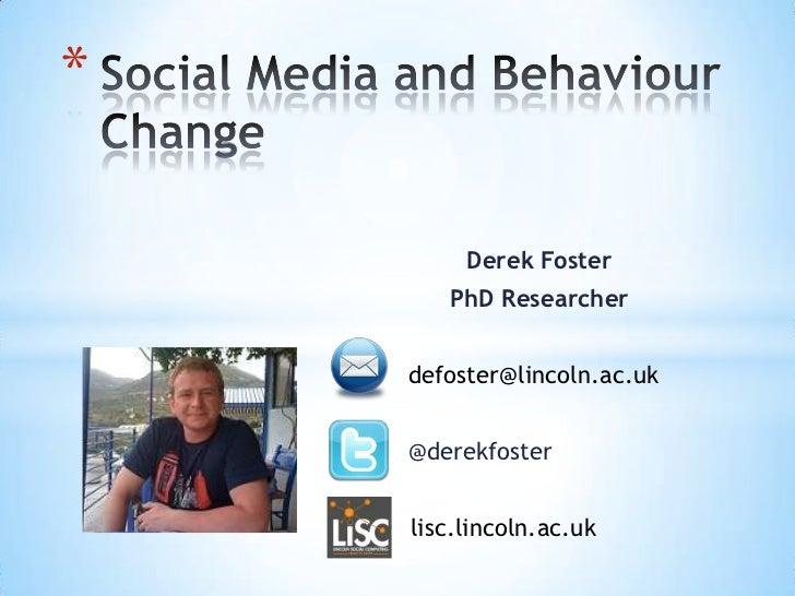 *         Derek Foster       PhD Researcher    defoster@lincoln.ac.uk    @derekfoster    lisc.lincoln.ac.uk