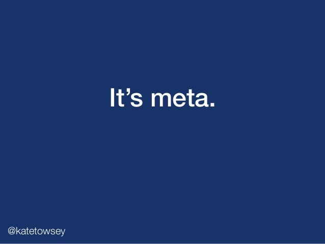 It's meta. @katetowsey