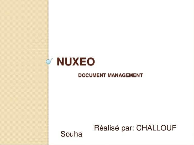 NUXEO    DOCUMENT MANAGEMENT        Réalisé par: CHALLOUFSouha