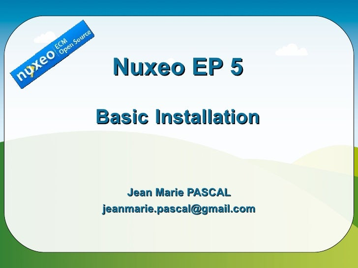 Nuxeo EP 5  Basic Installation       Jean Marie PASCAL jeanmarie.pascal@gmail.com