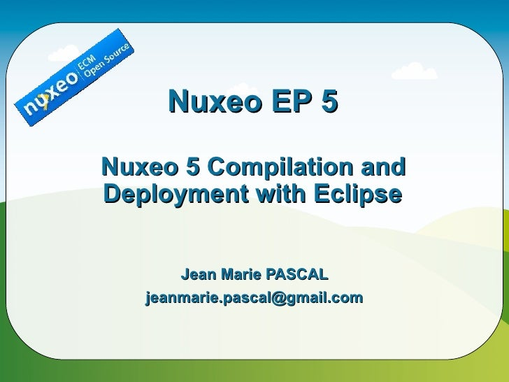 Nuxeo EP 5  Nuxeo 5 Compilation and Deployment with Eclipse          Jean Marie PASCAL    jeanmarie.pascal@gmail.com