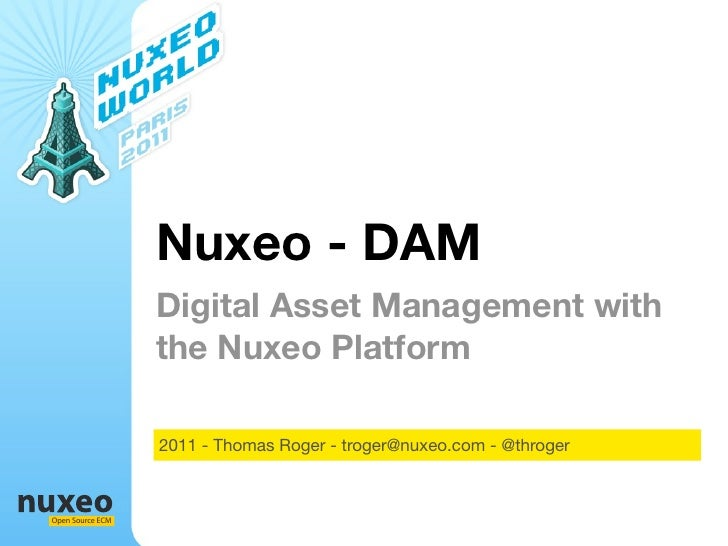 Nuxeo - DAM                  Digital Asset Management with                  the Nuxeo Platform                  2011 - Tho...