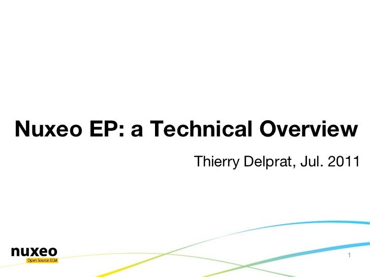 Thierry Delprat, Jul. 2011 Nuxeo EP: a Technical Overview