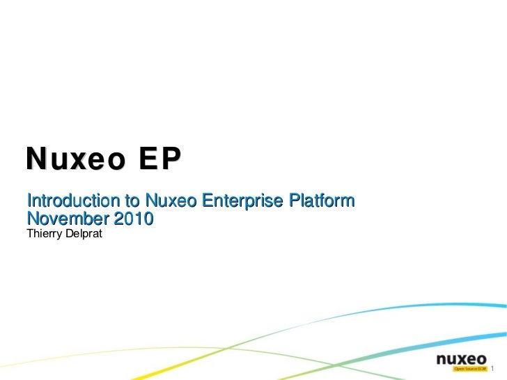 Nuxeo EP Introduction to Nuxeo Enterprise Platform November 2010 Thierry Delprat
