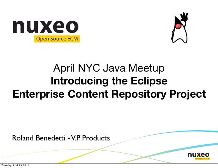 April NYC Java Meetup               Introducing the Eclipse        Enterprise Content Repository Project        Roland Ben...