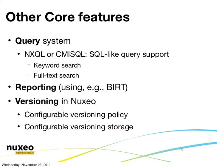 Other Core features      Query system           NXQL or CMISQL: SQL-like query support              −   Keyword search  ...