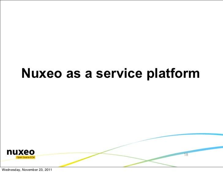 Nuxeo as a service platform                                  18Wednesday, November 23, 2011