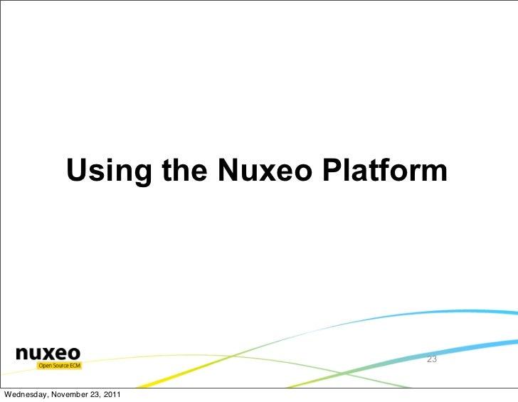 Using the Nuxeo Platform                                    23Wednesday, November 23, 2011