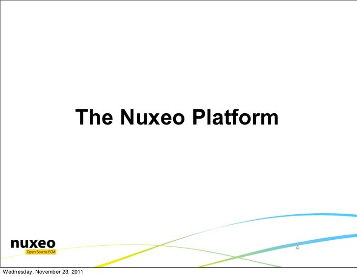 The Nuxeo Platform                                              4Wednesday, November 23, 2011