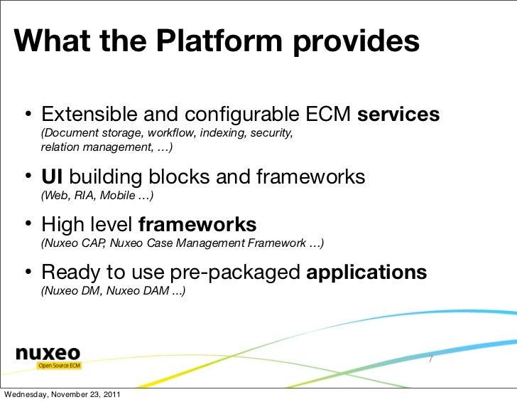 What the Platform provides       Extensible and configurable ECM services        (Document storage, workflow, indexing, sec...