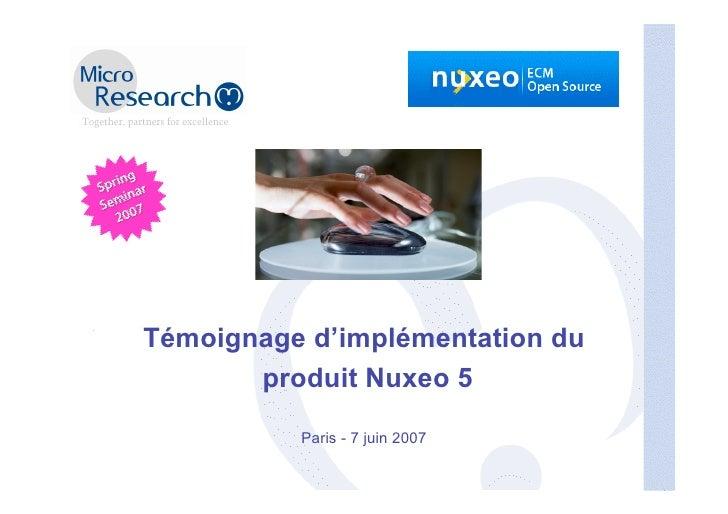 Témoignage d'implémentation du        produit Nuxeo 5            Paris - 7 juin 2007