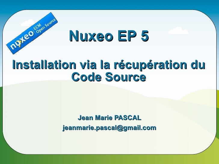 Nuxeo EP 5 Installation via la récupération du            Code Source                Jean Marie PASCAL          jeanmarie....