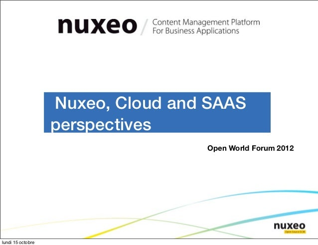Nuxeo, Cloud and SAAS                   perspectives                                   Open World Forum 2012lundi 15 octobre