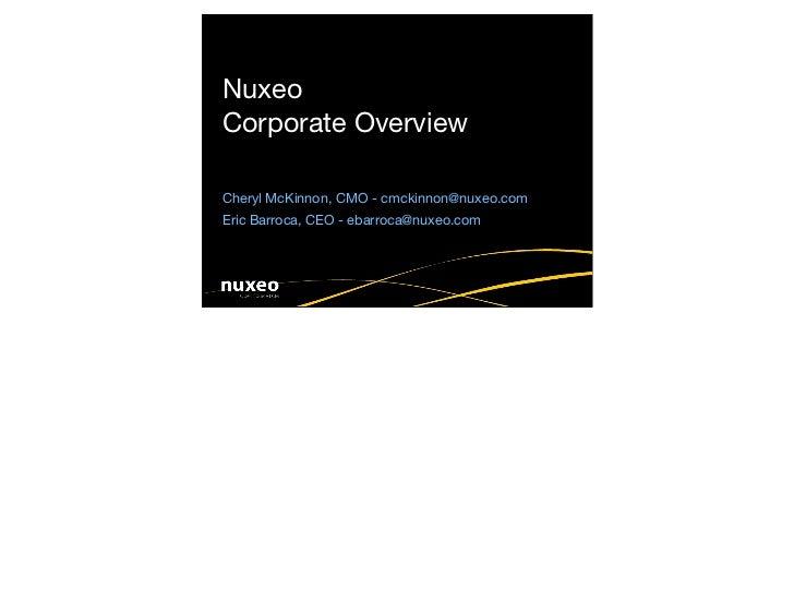 Nuxeo Corporate Overview  Cheryl McKinnon, CMO - cmckinnon@nuxeo.com Eric Barroca, CEO - ebarroca@nuxeo.com