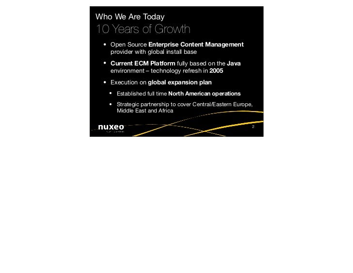 Who We Are Today 10 Years of Growth  • Open Source Enterprise Content Management    provider with global install base  • C...