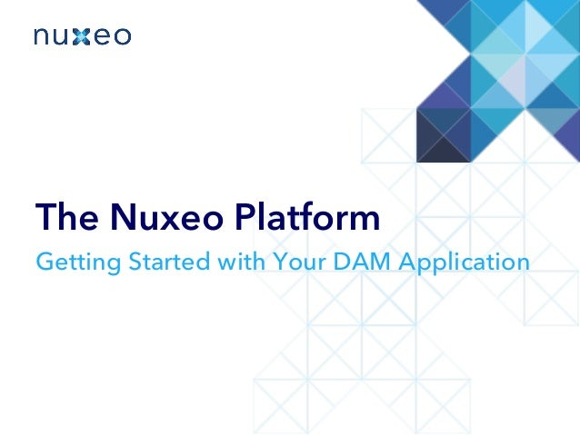 The Nuxeo Platform Getting Started with Your DAM Application