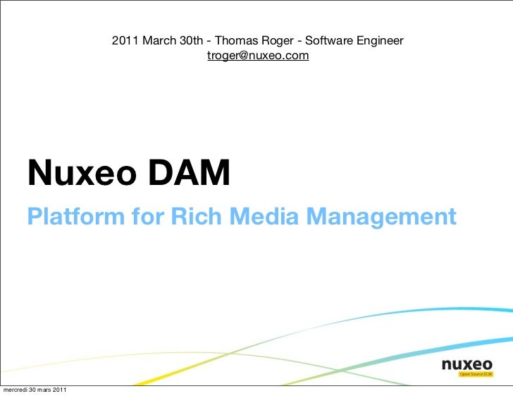 2011 March 30th - Thomas Roger - Software Engineer                                        troger@nuxeo.com       Nuxeo DAM...