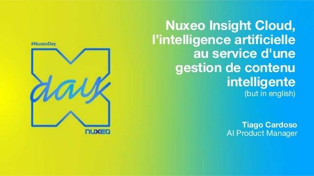 Nuxeo Insight Cloud, l'intelligence artificielle au service d'une gestion de contenu intelligente (but in english) Tiago C...