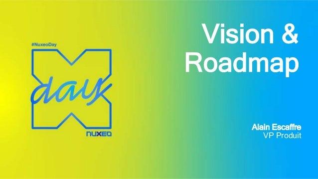 Vision & Roadmap Alain Escaffre VP Produit