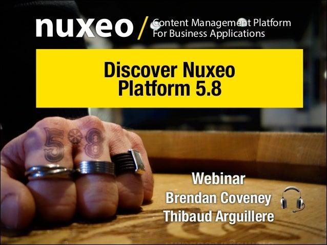 /  Content Management Platform For Business Applications  Discover Nuxeo Platform 5.8  Webinar Brendan Coveney Thibaud Arg...