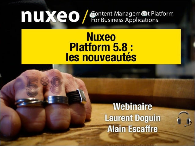 /  Content Management Platform For Business Applications  Nuxeo Platform 5.8 : les nouveautés  Webinaire Laurent Doguin Al...