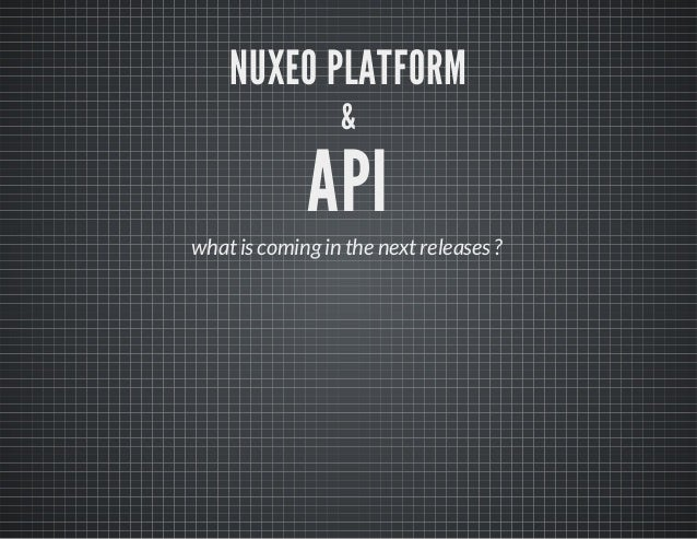 NUXEO PLATFORM &  API  what is coming in the next releases ?