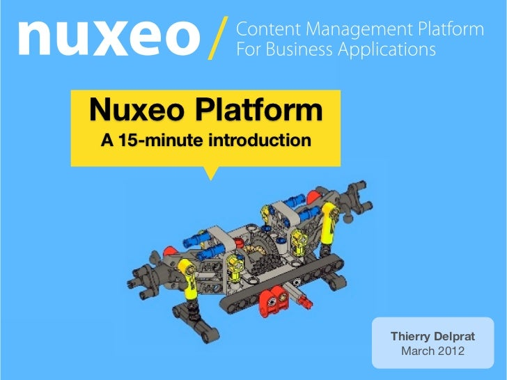 Nuxeo PlatformA 15-minute introduction                           Thierry Delprat                            March 2012