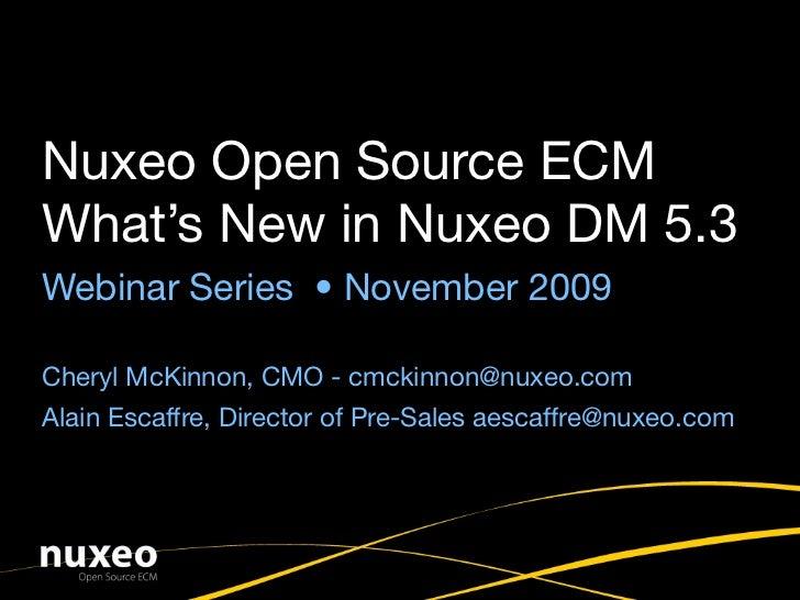 Nuxeo Open Source ECM What's New in Nuxeo DM 5.3 Webinar Series • November 2009  Cheryl McKinnon, CMO - cmckinnon@nuxeo.co...