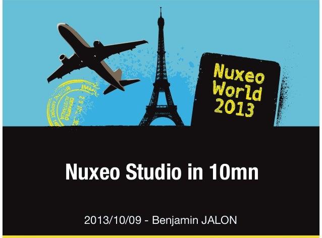 Nuxeo Studio in 10mn 2013/10/09 - Benjamin JALON