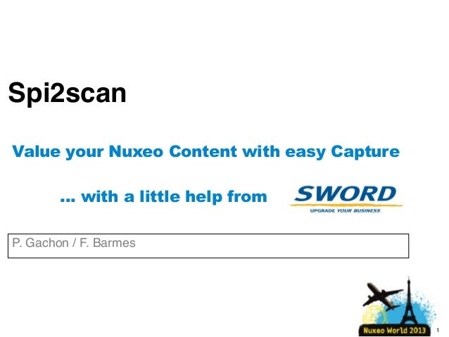 Spi2scan Value your Nuxeo Content with easy Capture … with a little help from P. Gachon / F. Barmes  1