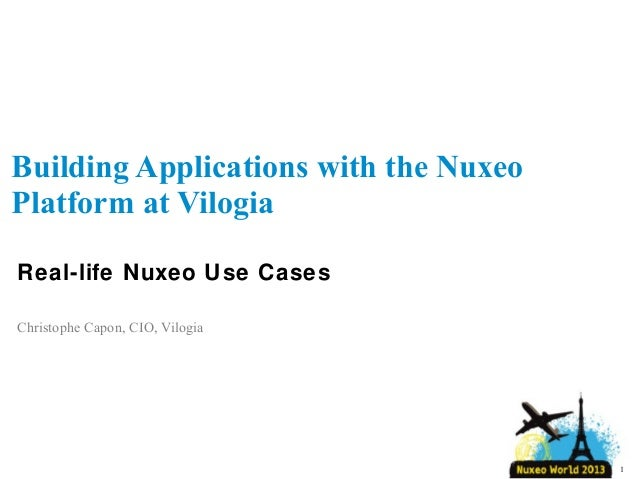 Building Applications with the Nuxeo Platform at Vilogia Real-life Nuxeo Use Cases Christophe Capon, CIO, Vilogia  1