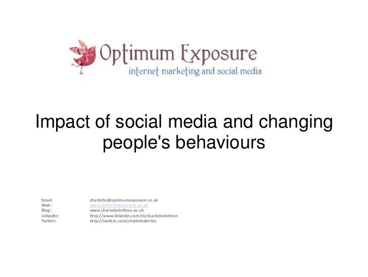 Impact of social media and changing        peoples behavioursEmail:      charlotte@optimumexposure.co.ukWeb:        www.op...
