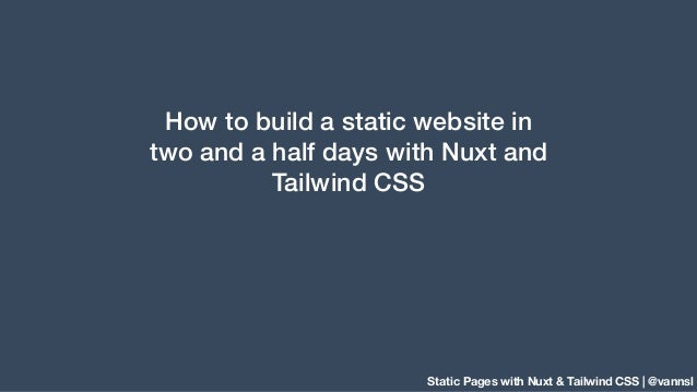 Static Pages with Nuxt & Tailwind CSS | @vannsl How to build a static website in two and a half days with Nuxt and Tailwin...