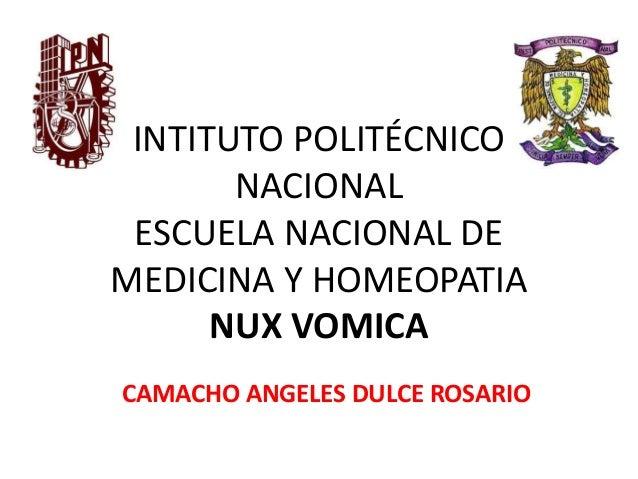 INTITUTO POLITÉCNICO NACIONAL ESCUELA NACIONAL DE MEDICINA Y HOMEOPATIA NUX VOMICA CAMACHO ANGELES DULCE ROSARIO