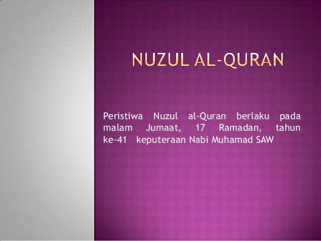Peristiwa Nuzul al-Quran berlaku pada malam Jumaat, 17 Ramadan, tahun ke-41 keputeraan Nabi Muhamad SAW