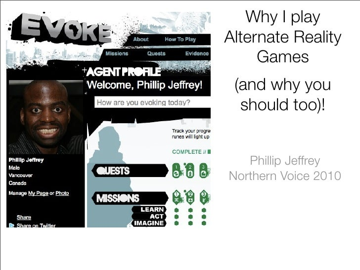 Why I play Alternate Reality      Games  (and why you   should too)!      Phillip Jeffrey Northern Voice 2010