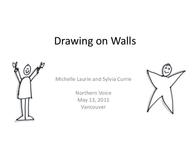 Drawing on Walls<br />Michelle Laurie and Sylvia Currie<br />Northern Voice<br />May 13, 2011 <br />Vancouver<br />
