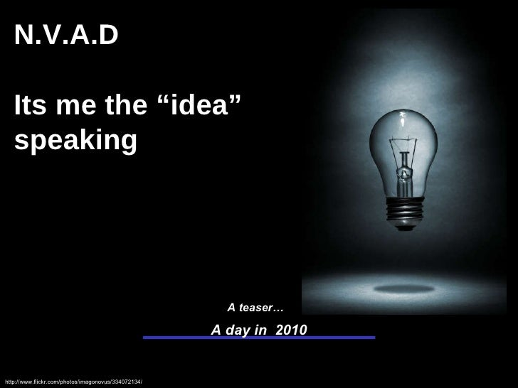 """A day in  2010 http://www.flickr.com/photos/imagonovus/334072134/ A teaser… N.V.A.D Its me the """"idea"""" speaking This docume..."""