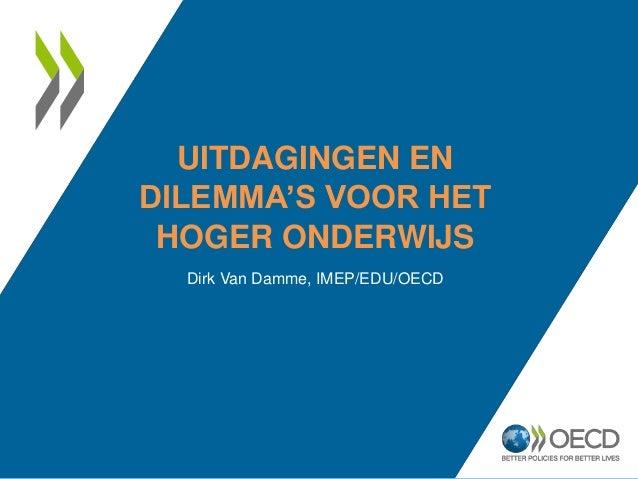 UITDAGINGEN EN DILEMMA'S VOOR HET HOGER ONDERWIJS Dirk Van Damme, IMEP/EDU/OECD