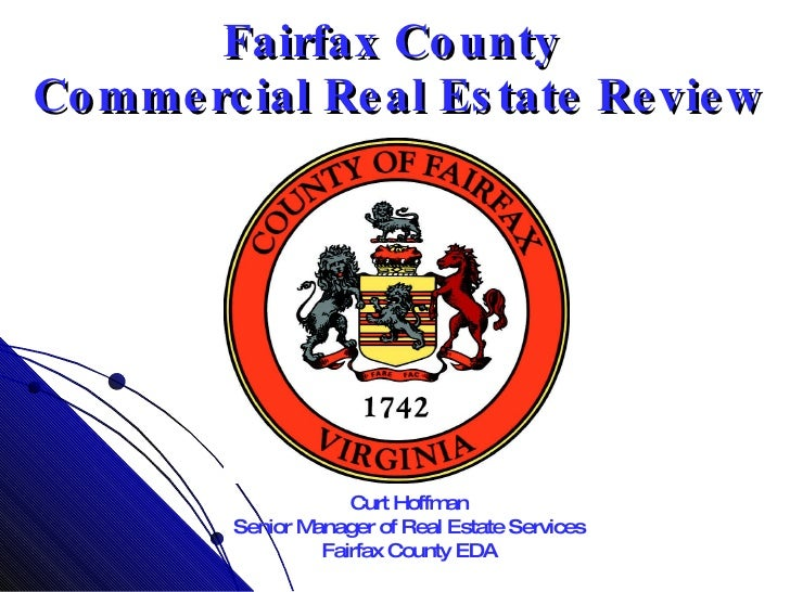 Fairfax County  Commercial Real Estate Review Curt Hoffman Senior Manager of Real Estate Services Fairfax County EDA