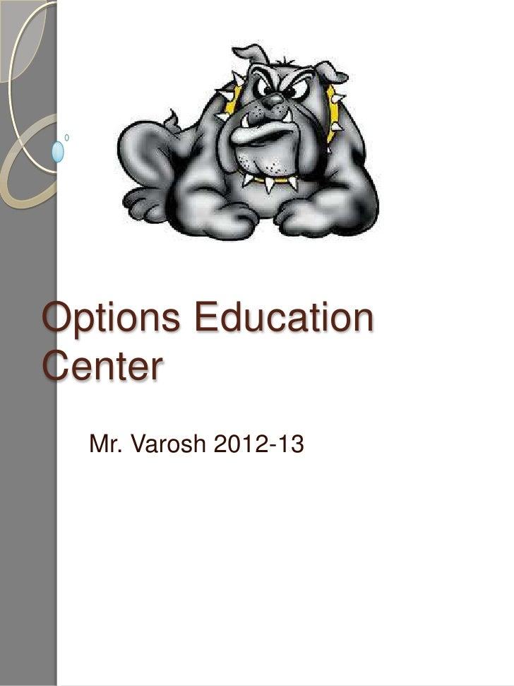 Options EducationCenter  Mr. Varosh 2012-13