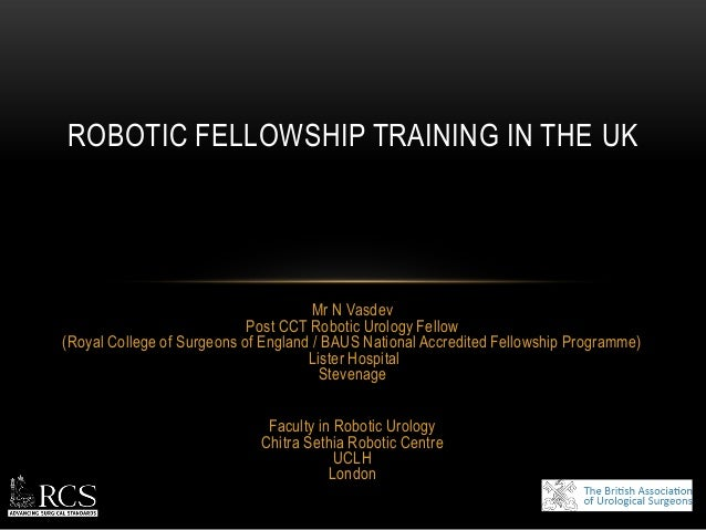 Mr N VasdevPost CCT Robotic Urology Fellow(Royal College of Surgeons of England / BAUS National Accredited Fellowship Prog...