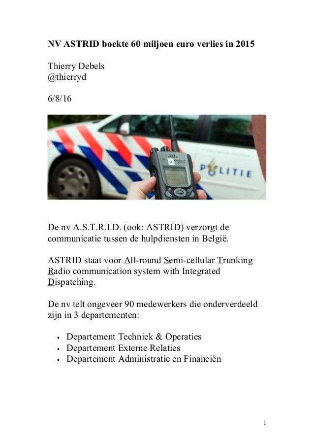 NV ASTRID boekte 60 miljoen euro verlies in 2015 Thierry Debels @thierryd 6/8/16 De nv A.S.T.R.I.D. (ook: ASTRID) verzorgt...